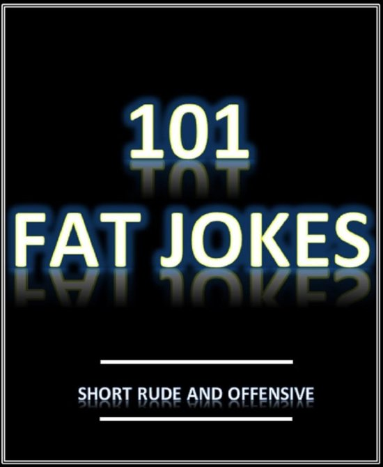 101 Fat Jokes - Short, rude and offensive!
