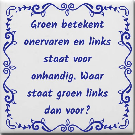 Spreuktegel Groen betekent onervaren en links staat voor onhandig Waar staat groen links dan voor