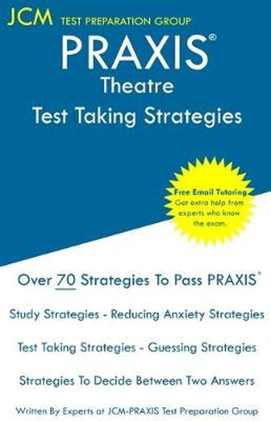 PRAXIS Theatre - Test Taking Strategies: PRAXIS 5641 Exam - Free Online Tutoring - New 2020 Edition - The latest strategies to pass your exam.