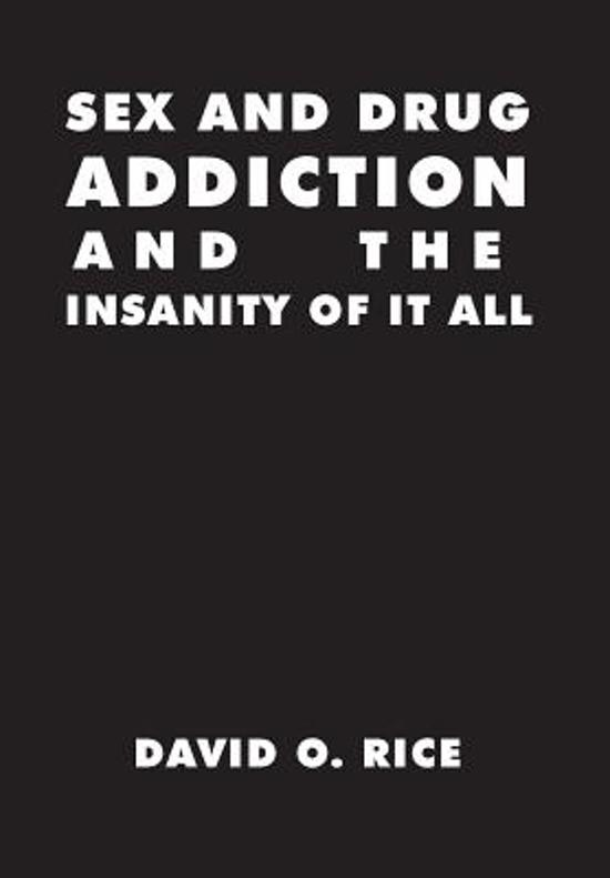 Sex and Drug Addiction and the Insanity of It All