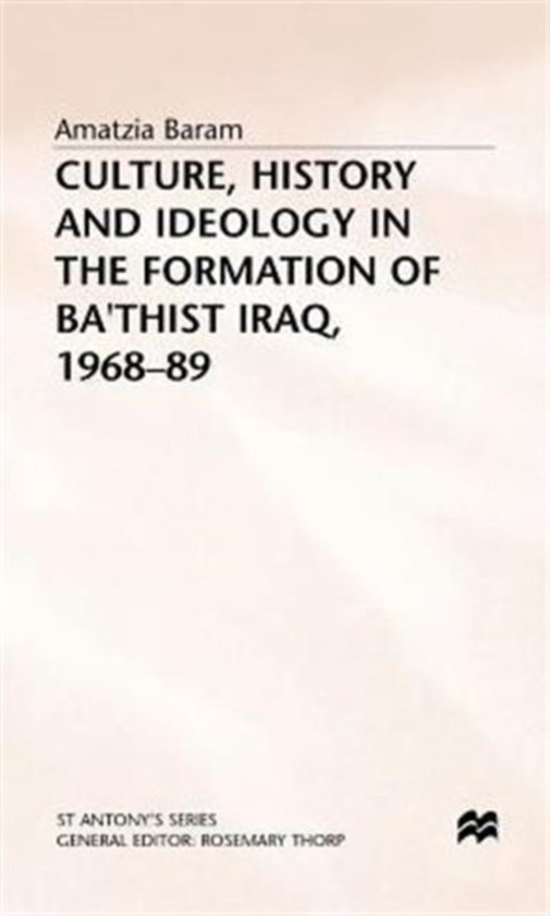 Culture, History and Ideology in the Formation of Ba'thist Iraq,1968-89