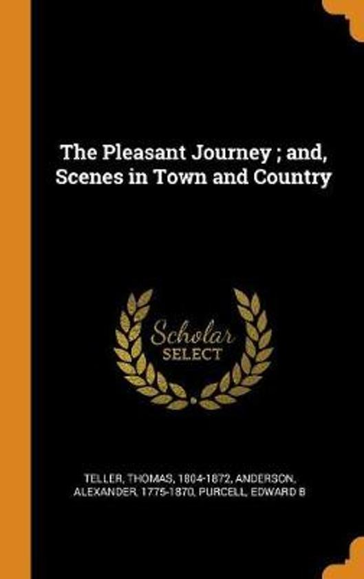 The Pleasant Journey; And, Scenes in Town and Country