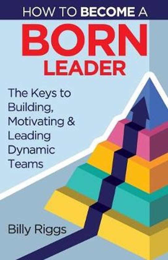 How to Become a Born Leader
