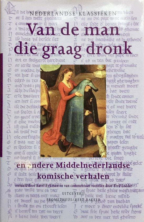 Van De Man Die Graag Dronk En Andere Middelnederlandse Komische Verhalen