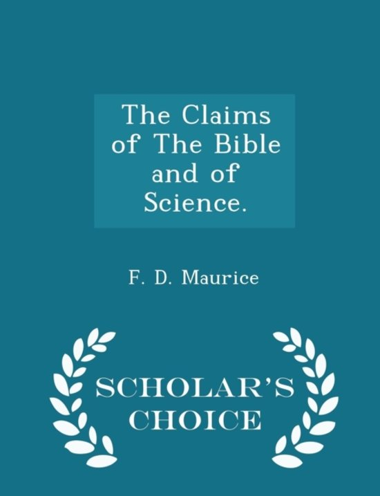 The Claims of the Bible and of Science. - Scholar's Choice Edition