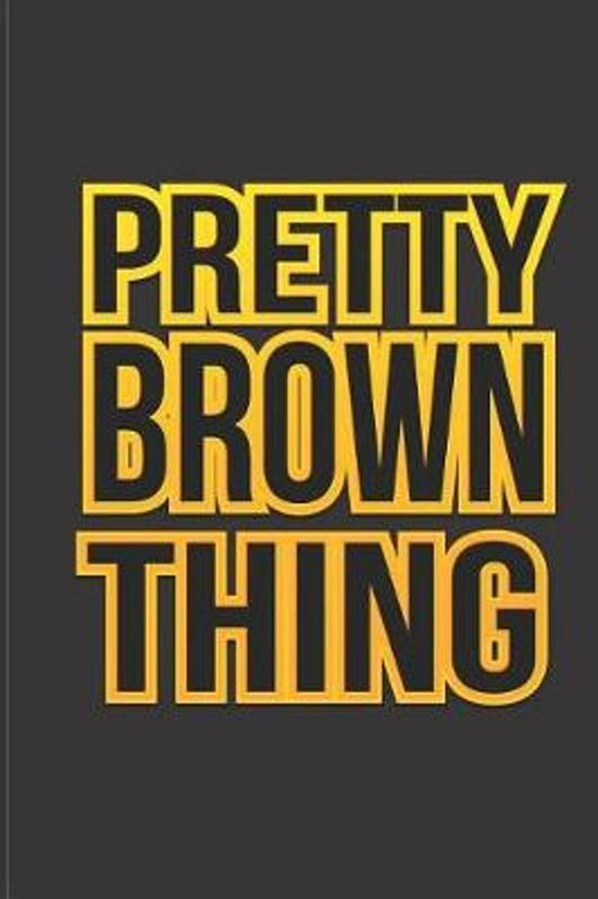 Pretty Brown Thing