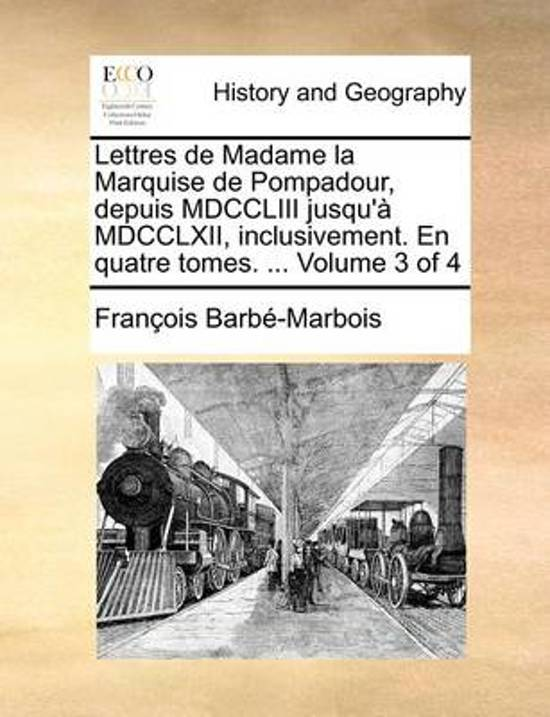 Lettres de Madame La Marquise de Pompadour, Depuis MDCCLIII Jusqu'a MDCCLXII, Inclusivement. En Quatre Tomes. ... Volume 3 of 4