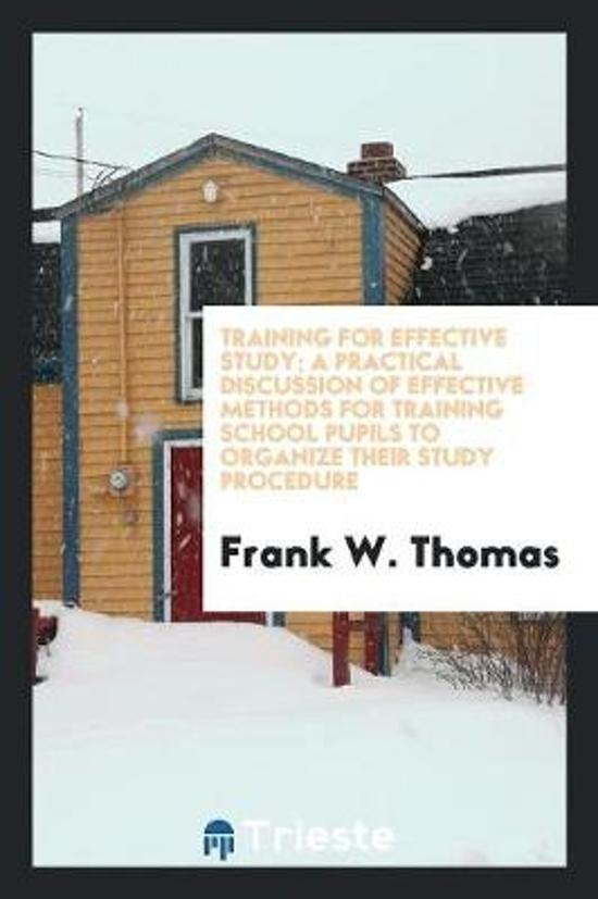 Training for Effective Study; A Practical Discussion of Effective Methods for Training School Pupils to Organize Their Study Procedure