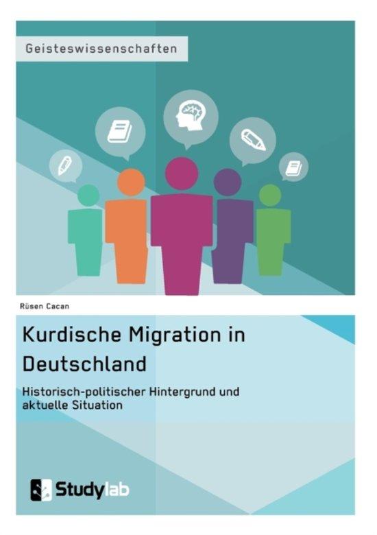 Kurdische Migration in Deutschland. Historisch-Politischer Hintergrund Und Aktuelle Situation