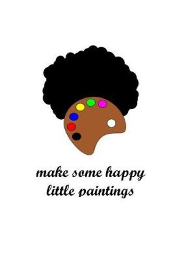 Make Some Happy Little Paintings