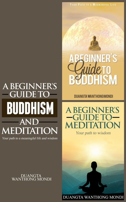 A Beginner's Guide to Buddhism: Your Path to a Meaningful Life & A Beginner's Guide to Meditation: Your Path to Wisdom