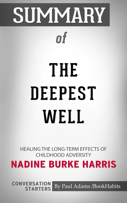 Summary of The Deepest Well: Healing the Long-Term Effects of Childhood Adversity by Nadine Burke Harris | Conversation Starters