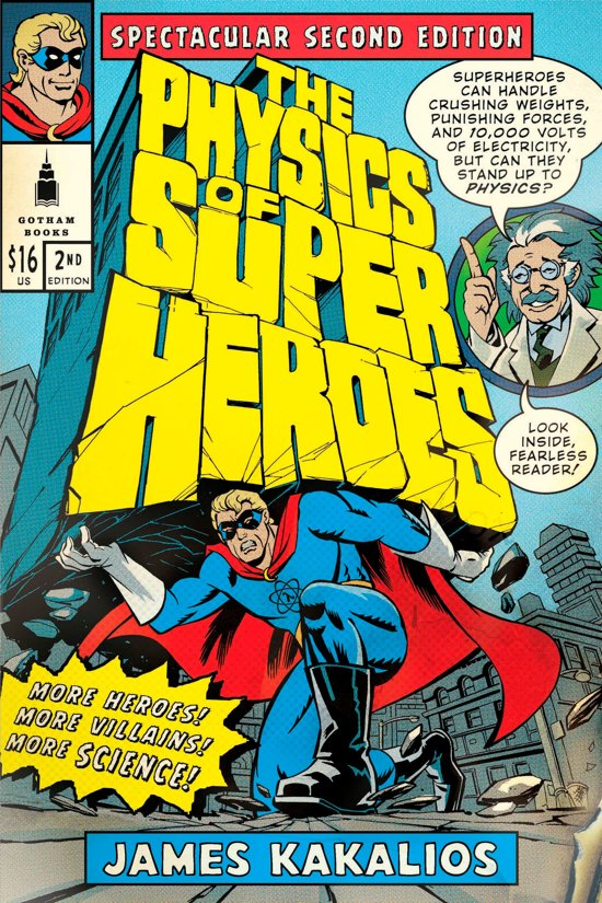 the physics of superheroes opinion Section 3—modern physics physics of superheroes not only can you imagine, and be intro-duced to, lots of interesting physics, from everyday phenomena to.