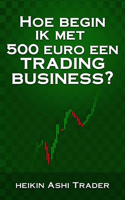 Hoe begin ik met 500 euro een trading business