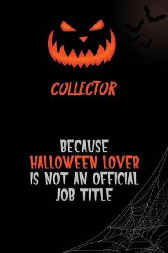 Collector Because Halloween Lover Is Not An Official Job Title: 6x9 120 Pages Halloween Special Pumpkin Jack O'Lantern Blank Lined Paper Notebook Jour