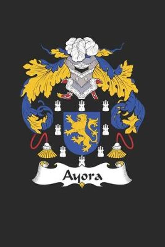 Ayora: Ayora Coat of Arms and Family Crest Notebook Journal (6 x 9 - 100 pages)