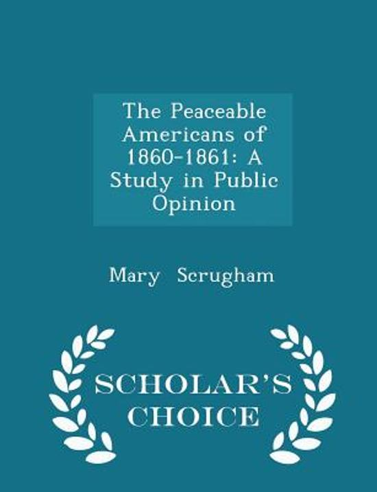 Image result for The Peaceable Americans of 1860-1861: A Study in Public Opinion, Mary Scrugham,