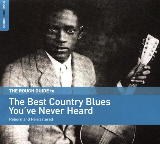 The Best Country Blues You'Ve Never Heard