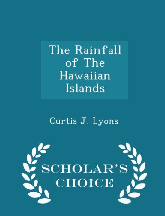 The Rainfall of the Hawaiian Islands - Scholar's Choice Edition