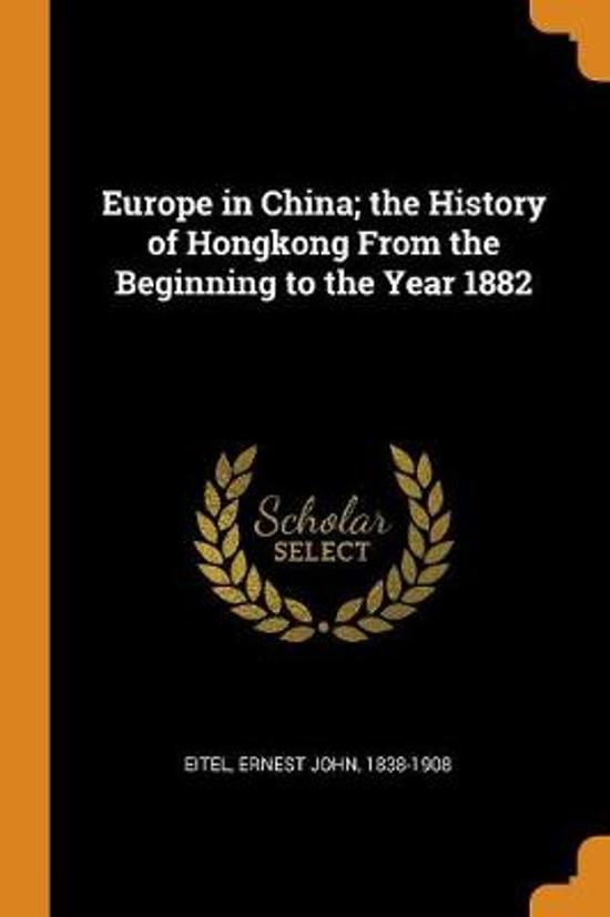 Europe in China; The History of Hongkong from the Beginning to the Year 1882