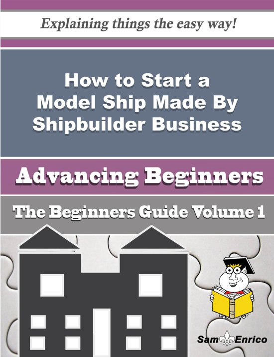How to Start a Model Ship Made By Shipbuilder Business (Beginners Guide)