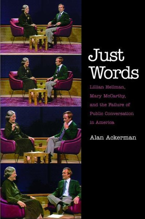 Just Words: Lillian Hellman, Mary McCarthy, and the Failure of Public Conversation in America