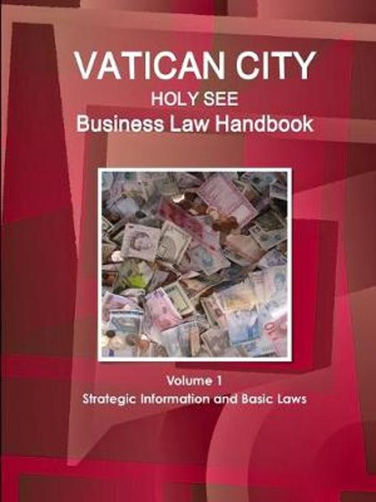 Vatican City (Holy See) Business Law Handbook Volume 1 Strategic Information and Basic Laws