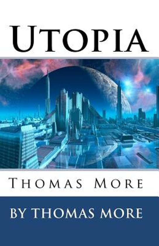the perfect society in utopia a book by thomas more Essay on utopia : a perfect place concepts and beliefs of politics and society more's utopia aims to create a in his book, utopia, sir thomas more.