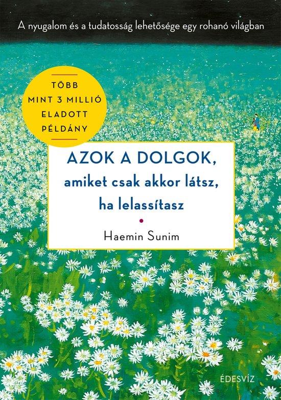 Boek cover Azok a dolgok, amiket csak akkor látsz, ha lelassítasz van Haemin Sunim (Onbekend)
