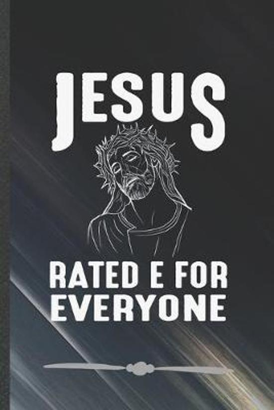 Jesus Rated E for Everyone: Jesus Love Funny Lined Notebook Journal For Blessed Christian, Unique Special Inspirational Birthday Gift, College 6 X