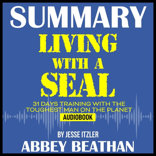 Summary of Living with a SEAL: 31 Days Training with the Toughest Man on the Planet by Jesse Itzler