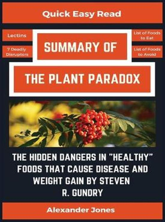 Summary Of The Plant Paradox: The Hidden Dangers in Healthy Foods That Cause Disease and Weight Gain by Dr. Steven Gundry