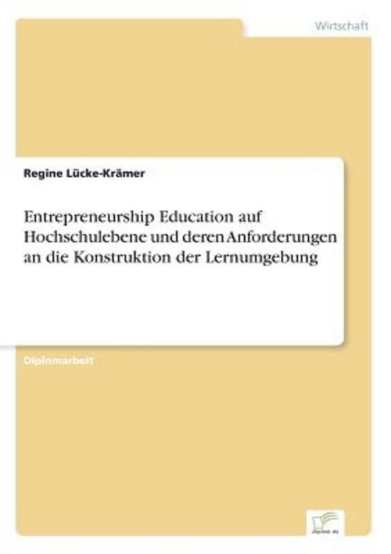 Entrepreneurship Education Auf Hochschulebene Und Deren Anforderungen an Die Konstruktion Der Lernumgebung