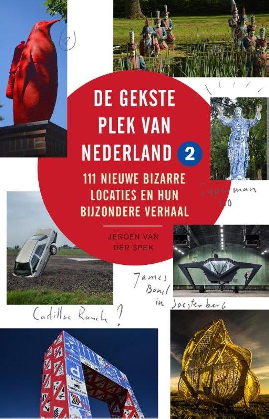 De gekste plek van Nederland 2 111 nieuwe bizarre locaties en hun bijzondere verhaal