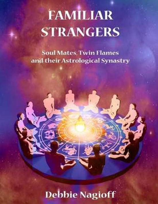 Familiar Strangers - Soul Mates, Twin Flames and Their Astrological Synastry