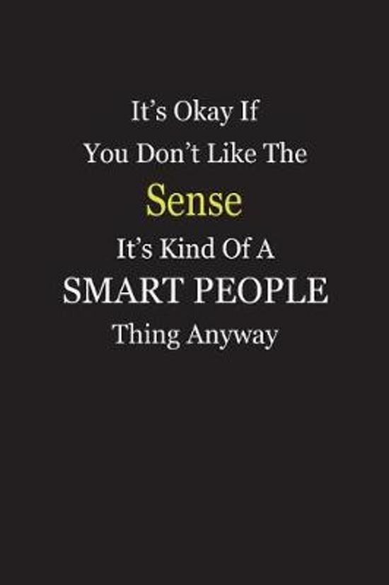 It's Okay If You Don't Like The Sense It's Kind Of A Smart People Thing Anyway