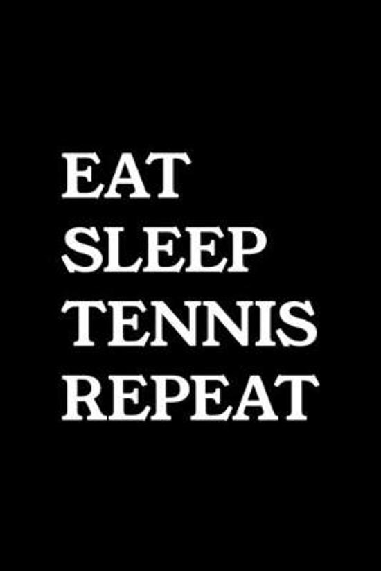 Eat Sleep Tennis Repeat: Blank Lined Journal To Write In Funny Tennis Gifts