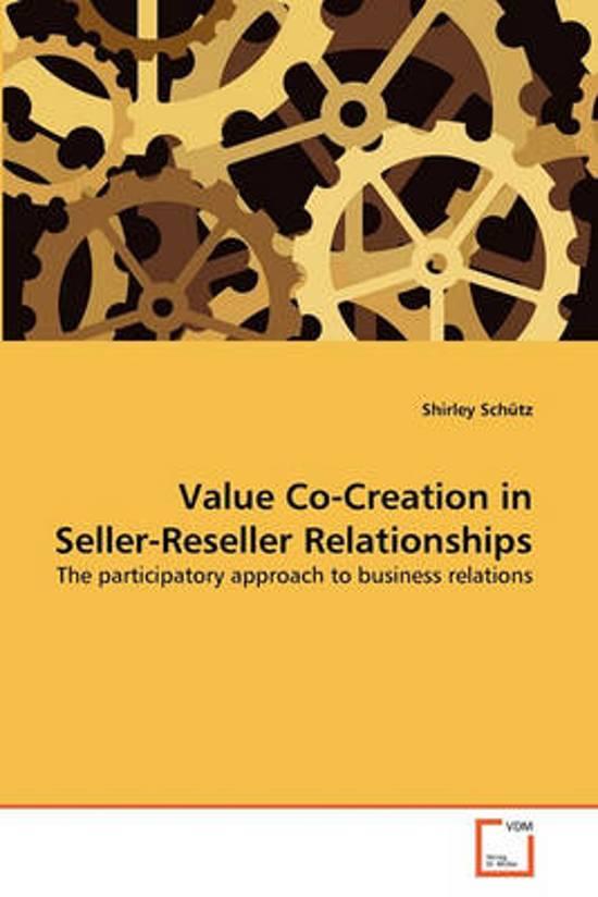 Value Co-Creation in Seller-Reseller Relationships