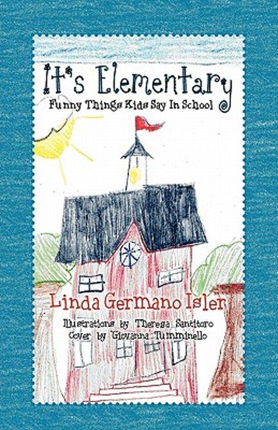 Bolcom Its Elementary Funny Things Kids Say In School Linda