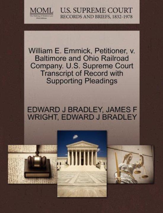 William E. Emmick, Petitioner, V. Baltimore and Ohio Railroad Company. U.S. Supreme Court Transcript of Record with Supporting Pleadings