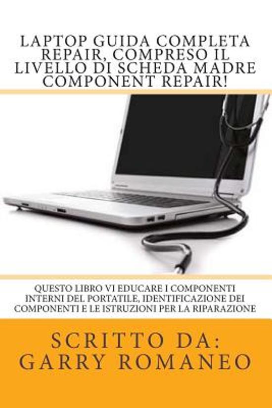 Laptop Guida Completa Repair, Compreso Il Livello Di Scheda Madre Component Repair!