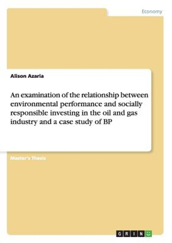 An Examination of the Relationship Between Environmental Performance and Socially Responsible Investing in the Oil and Gas Industry and a Case Study of BP