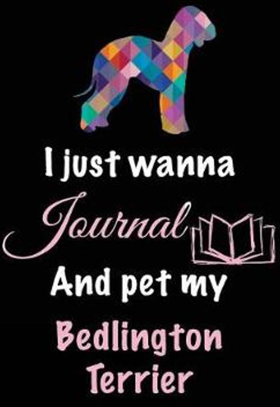 I Just Wanna Journal and Pet My Bedlington Terrier