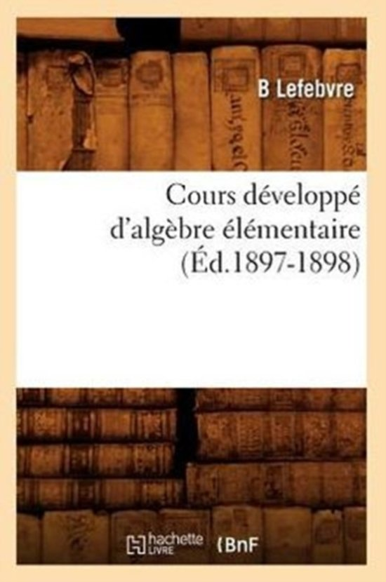 Cours Developpe d'Algebre Elementaire (Ed.1897-1898)