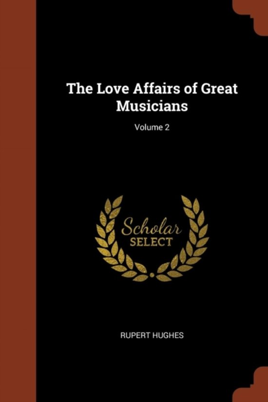 The Love Affairs of Great Musicians; Volume 2
