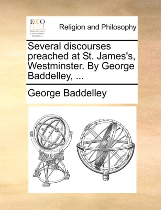 Several Discourses Preached at St. James's, Westminster. by George Baddelley, ...