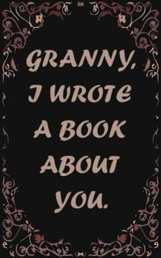 Granny, I wrote a book about you