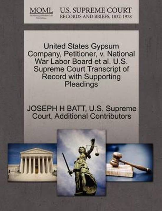 United States Gypsum Company, Petitioner, V. National War Labor Board et al. U.S. Supreme Court Transcript of Record with Supporting Pleadings