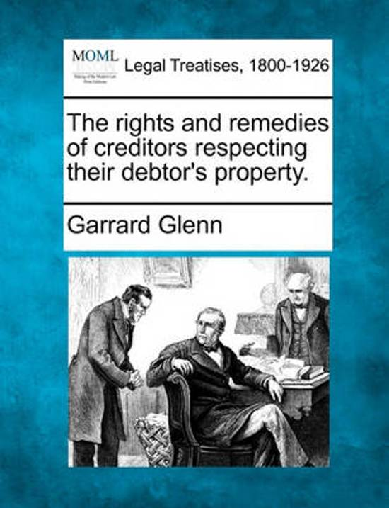 The Rights and Remedies of Creditors Respecting Their Debtor's Property.