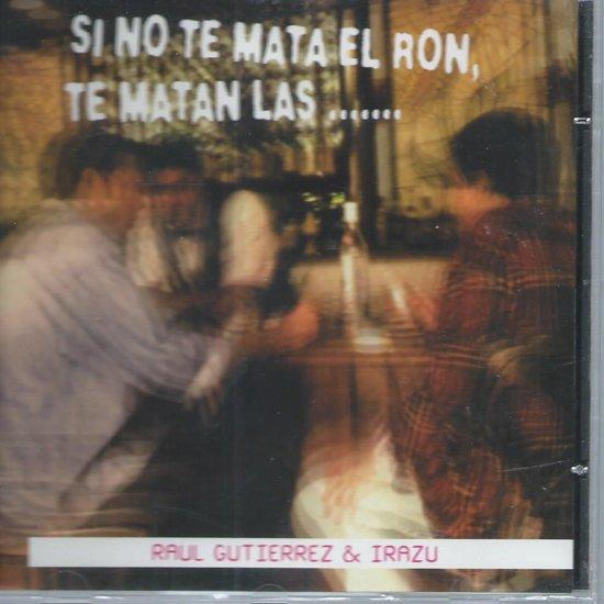 Si No Temata el Ron Te Matan Las....